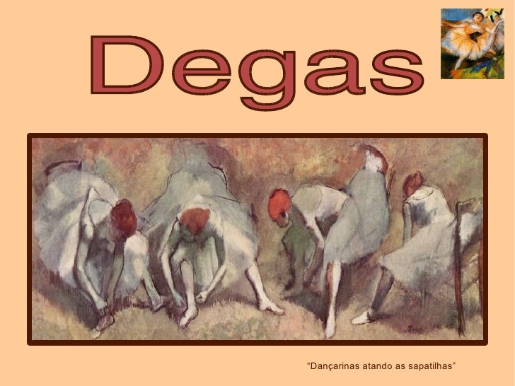 """"""" Dançarinas atando as sapatilhas"""" Degas"""