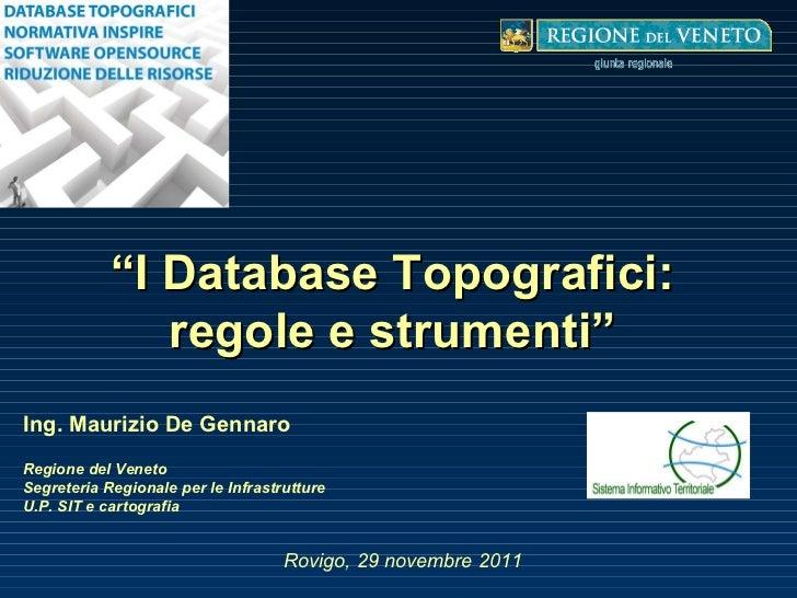 """"""" I Database Topografici: regole e strumenti"""" Ing. Maurizio De Gennaro Regione del Veneto Segreteria Regionale per le Infr..."""