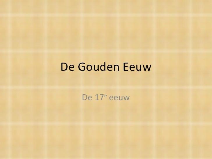 De Gouden Eeuw De 17 e  eeuw