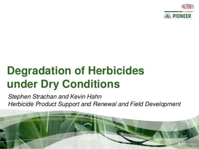 Degradation of Herbicidesunder Dry ConditionsStephen Strachan and Kevin HahnHerbicide Product Support and Renewal and Fiel...