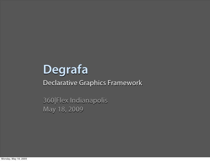 Degrafa                        Declarative Graphics Framework                         360|Flex Indianapolis               ...