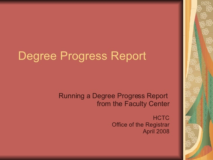 Degree Progress Report Running a Degree Progress Report  from the Faculty Center HCTC Office of the Registrar April 2008