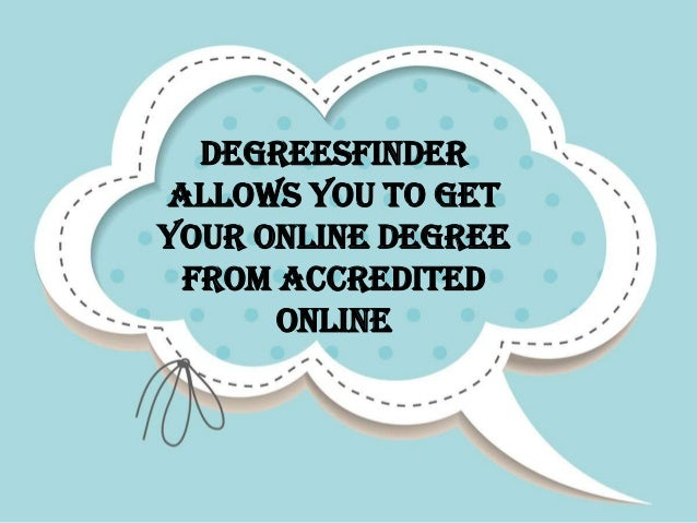 DegreesFinder Allows You to Get Your Online Degree From Accredited Online