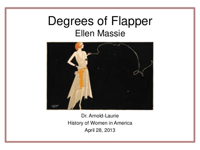 Degrees of FlapperEllen MassieDr. Arnold-LaurieHistory of Women in AmericaApril 28, 2013