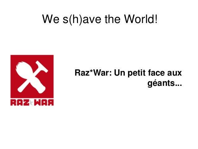 We s(h)ave the World! Raz*War: Un petit face aux géants...