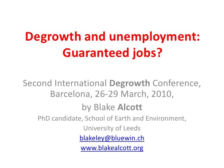Degrowth and unemployment:      Guaranteed jobs?  Second International Degrowth Conference,       Barcelona, 26-29 March, ...
