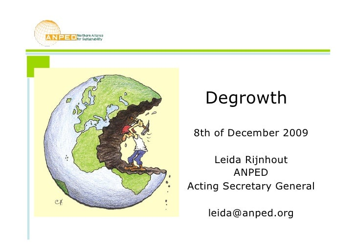 Degrowth  8th of December 2009       Leida Rijnhout          ANPED Acting Secretary General     leida@anped.org