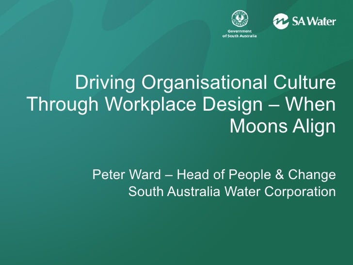 Driving Organisational Culture Through Workplace Design – When Moons Align Peter Ward – Head of People & Change South Aust...