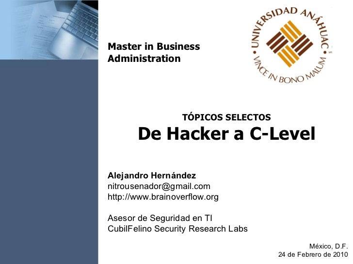 TÓPICOS SELECTOS De Hacker a C-Level México, D.F. 24 de Febrero de 2010 Master in Business Administration Alejandro Hernán...