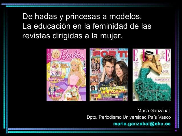 De hadas y princesas a modelos. La educación en la feminidad de las revistas dirigidas a la mujer. Maria Ganzabal Dpto. Pe...