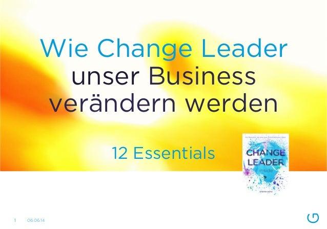 Wie Change Leader unser Business verändern werden 12 Essentials 06.06.141