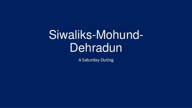 Siwaliks-Mohund-Dehradun