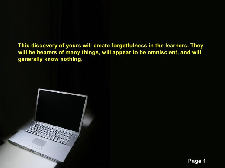 This discovery of yours will create forgetfulness in the learners. They will be hearers of many things, will appear to be ...