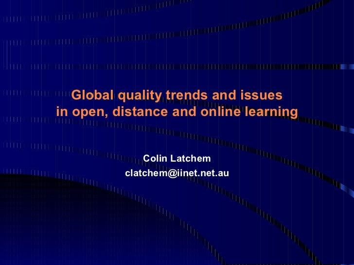 Global quality trends and issues in open, distance and online learning Colin Latchem [email_address]