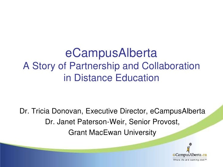 eCampusAlbertaA Story of Partnership and Collaborationin Distance Education<br />Dr. Tricia Donovan, Executive Director, e...