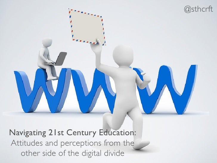 @sthcrftNavigating 21st Century Education:Attitudes and perceptions from the   other side of the digital divide