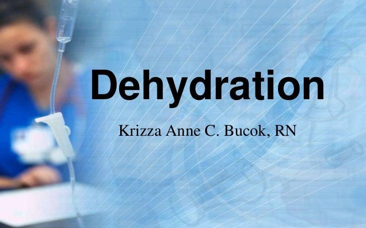 Dehydration Krizza Anne C. Bucok, RN