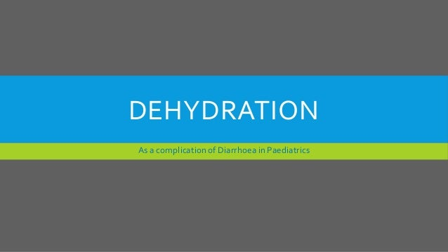 DEHYDRATION As a complication of Diarrhoea in Paediatrics