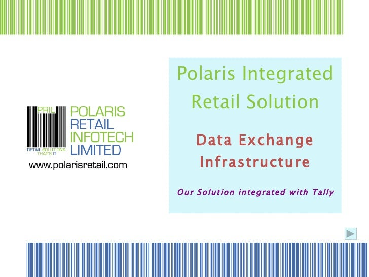 Polaris Integrated Retail Solution Data Exchange Infrastructure Our Solution integrated with Tally