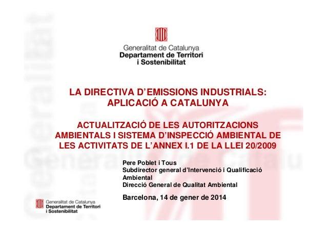 LA DIRECTIVA D'EMISSIONS INDUSTRIALS: APLICACIÓ A CATALUNYA ACTUALITZACIÓ DE LES AUTORITZACIONS AMBIENTALS I SISTEMA D'INS...