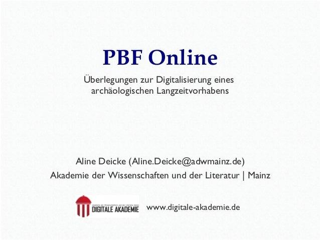 PBF Online  Überlegungen zur Digitalisierung eines  archäologischen Langzeitvorhabens  Aline Deicke (Aline.Deicke@adwmainz...