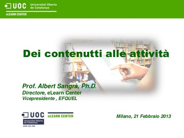 Dei contenutti alle attivitàProf. Albert Sangrà, Ph.D.Directore, eLearn CenterVicepresidente , EFQUEL                     ...