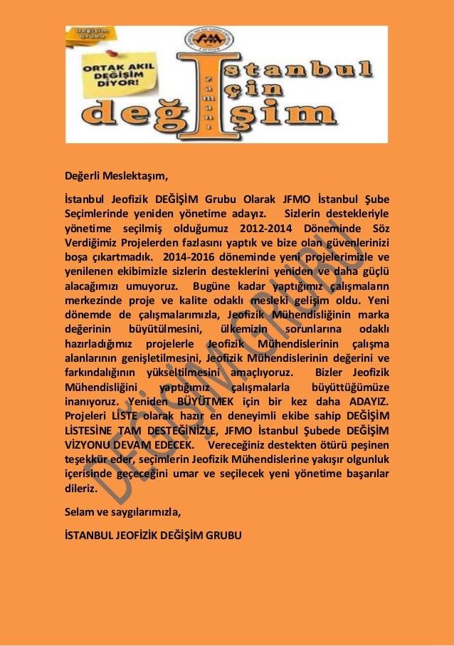 Değerli Meslektaşım, İstanbul Jeofizik DEĞİŞİM Grubu Olarak JFMO İstanbul Şube Seçimlerinde yeniden yönetime adayız. Sizle...
