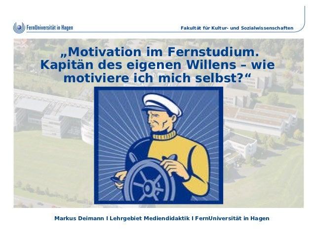 """Fakultät für Kultur- und Sozialwissenschaften  """"Motivation im Fernstudium.Kapitän des eigenen Willens – wie   motiviere ic..."""