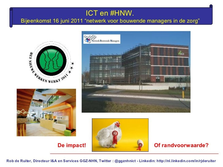 Rob de Ruiter, Directeur I&A en Services GGZ-NHN, Twitter : @ggznhnict -  Linkedin: http://nl.linkedin.com/in/rjderuiter I...