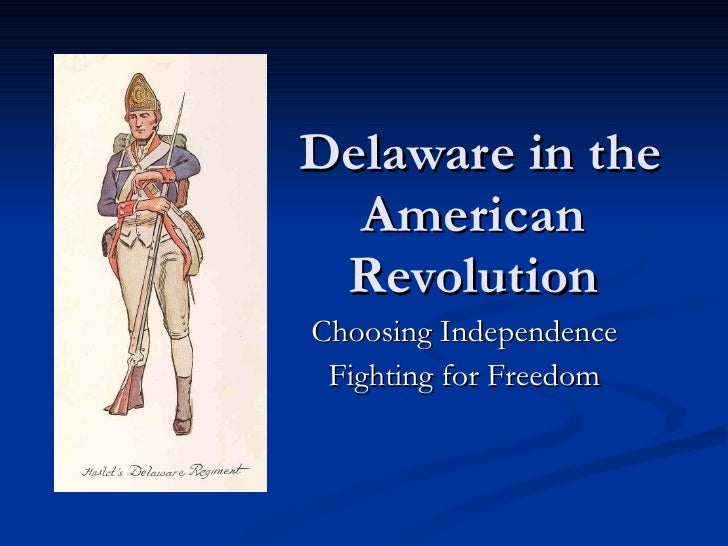 Delaware in the   American   Revolution Choosing Independence Fighting for Freedom