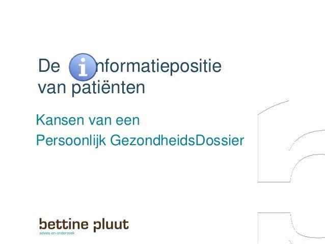 De i nformatiepositievan patiëntenKansen van eenPersoonlijk GezondheidsDossier