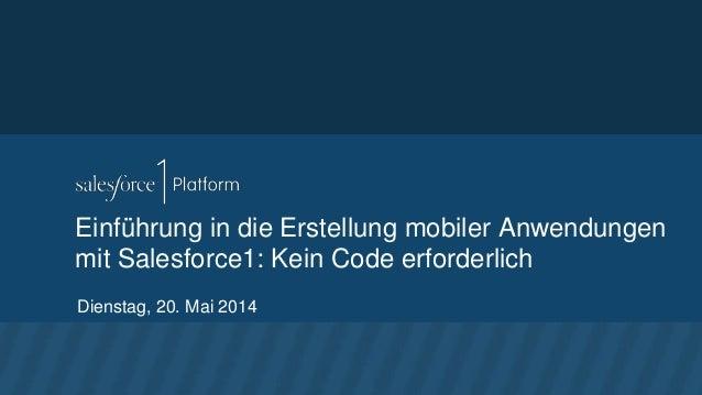 Einführung in die Erstellung mobiler Anwendungen mit Salesforce1: Kein Code erforderlich Dienstag, 20. Mai 2014