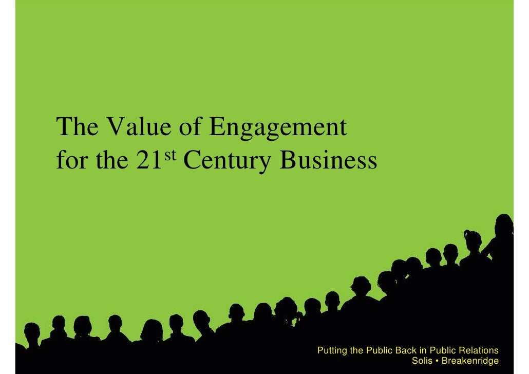 The Value of Engagement for the 21 st Century Business                             Putting the Public Back in Public Relat...