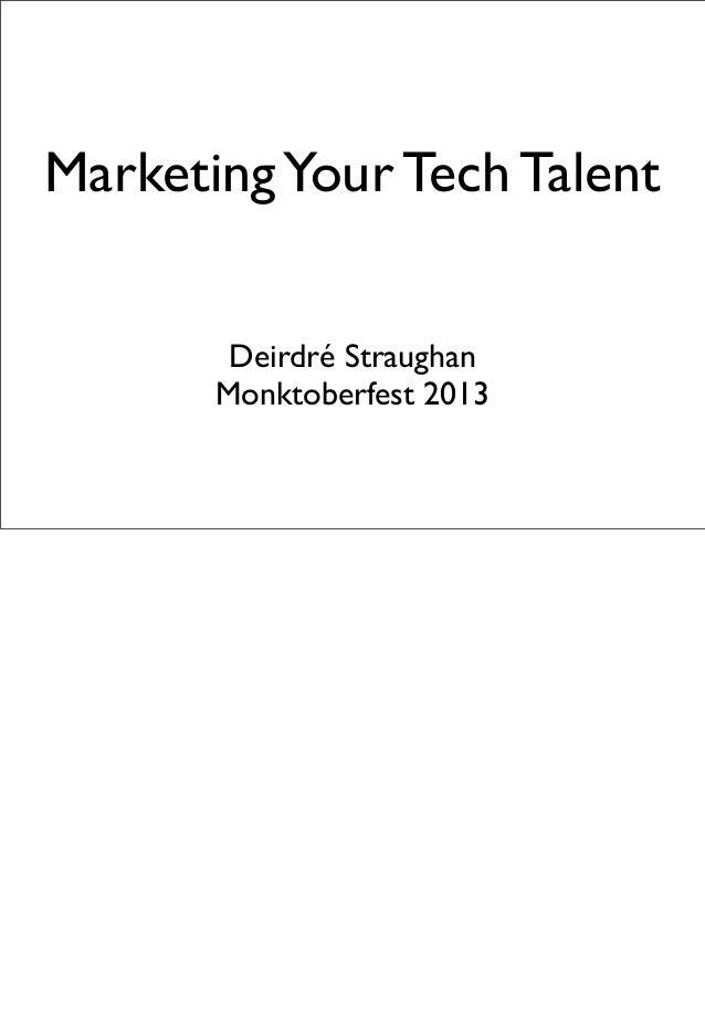 MarketingYour Tech Talent Deirdré Straughan Monktoberfest 2013