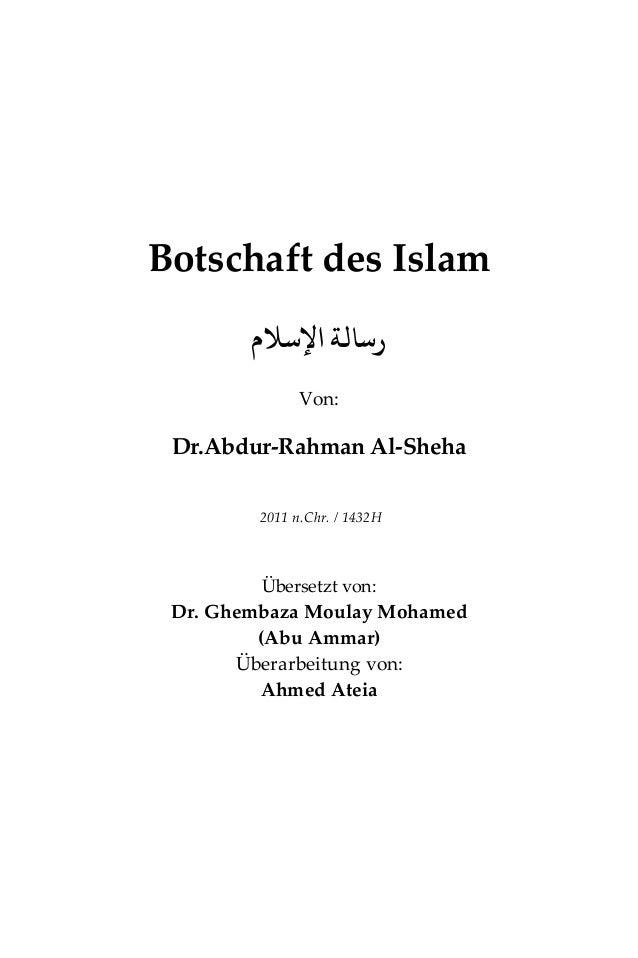 Botschaft des Islamاﻹﺳﻼم رﺳﺎﻟﺔVon:Dr.Abdur-Rahman Al-Sheha2011 n.Chr. / 1432HÜbersetzt von:Dr. Ghembaza Moulay Mohamed...