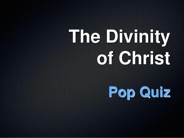 The Divinity   of Christ    Pop Quiz