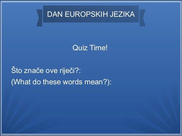 DAN EUROPSKIH JEZIKA Quiz Time! Što znače ove riječi?: (What do these words mean?):