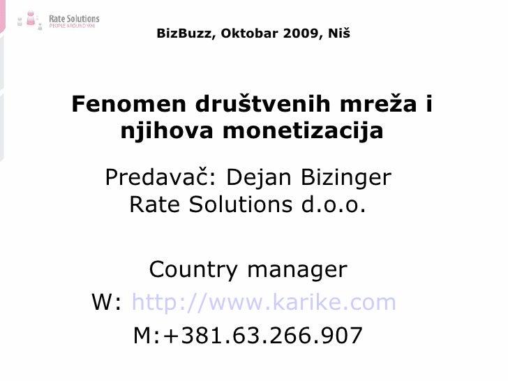 BizBuzz, Oktobar 2009, Niš Predava č : Dejan Bizinger Rate Solutions d.o.o. Country manager W:  http:// www.karike.com   M...