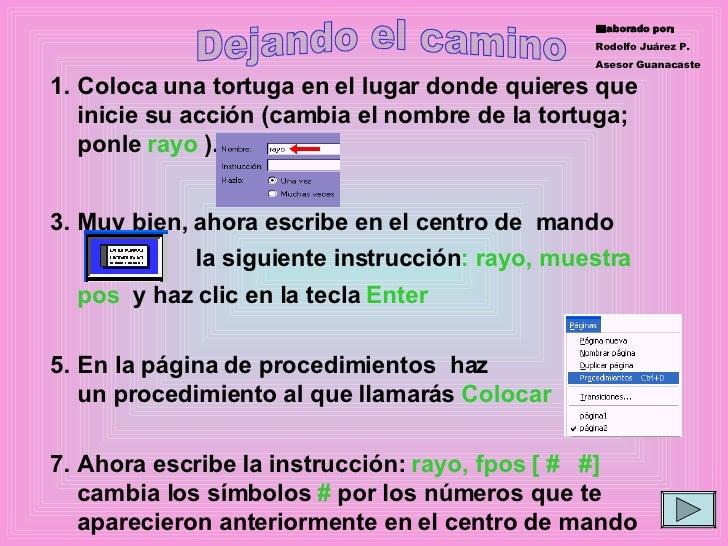 Elaborado por: Rodolfo Juárez P. Asesor Guanacaste Dejando el camino <ul><li>Coloca una tortuga en el lugar donde quieres ...