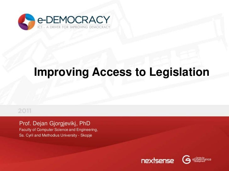 Improving Access to LegislationProf. Dejan Gjorgjevikj, PhDFaculty of Computer Science and Engineering,Ss. Cyril and Metho...