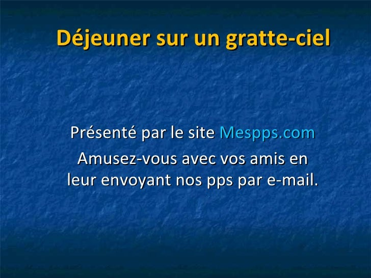 Déjeuner sur un gratte-ciel Présenté par le site  Mespps.com Amusez-vous avec vos amis en leur envoyant nos pps par e-mail.