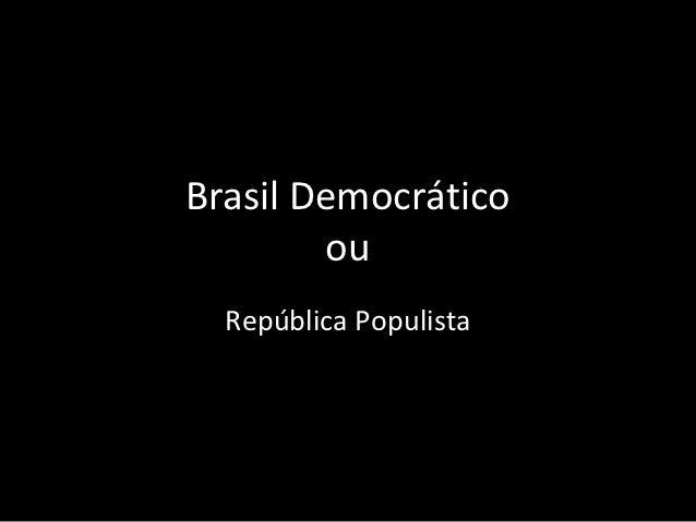 Brasil Democrático        ou  República Populista