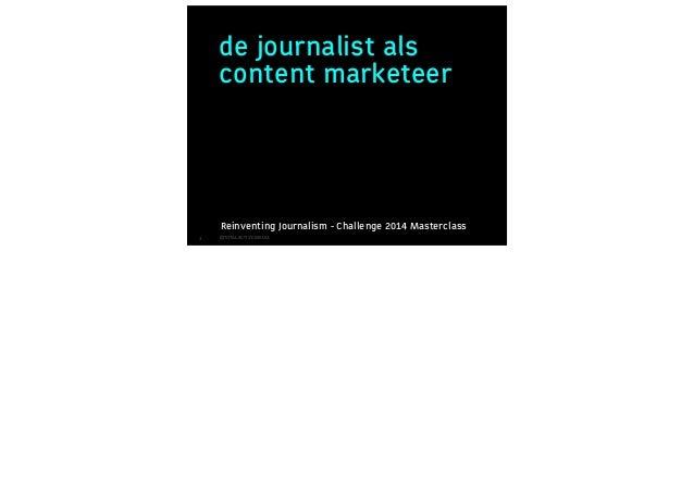 de journalist als content marketeer  Reinventing Journalism - Challenge 2014 Masterclass 1  ©TOTAL ACTIVE MEDIA