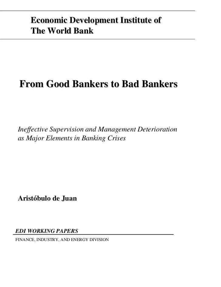 Economic Development Institute of      The World Bank From Good Bankers to Bad BankersIneffective Supervision and Manageme...