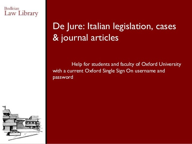 Help for students and faculty of Oxford University with a current Oxford Single Sign On username and password De Jure: Ita...