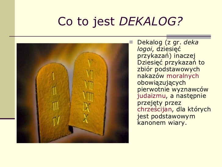 Co to jest  DEKALOG? <ul><li>Dekalog (z gr.  deka logoi , dziesięć przykazań) inaczej Dziesięć przykazań to zbiór podstawo...