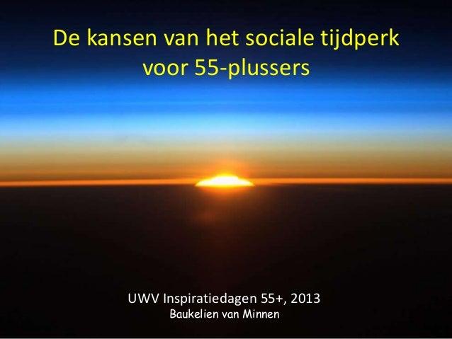 De kansen van het sociale tijdperkvoor 55-plussersUWV Inspiratiedagen 55+, 2013Baukelien van Minnen