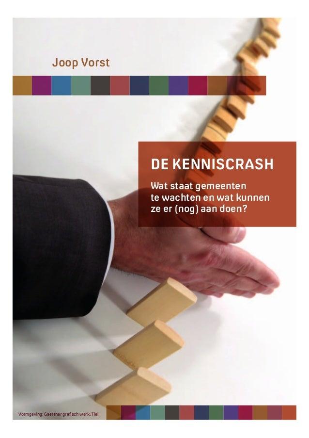 Joop Vorst  DE KENNISCRASH Wat staat gemeenten te wachten en wat kunnen ze er (nog) aan doen?  www.joopvorst.com – De kenn...