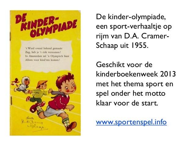 De kinder-olympiade, een sport-verhaaltje op rijm van D.A. Cramer- Schaap uit 1955. Geschikt voor de kinderboekenweek 2013...