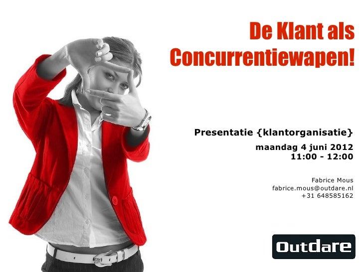 De Klant alsConcurrentiewapen!  Presentatie {klantorganisatie}             maandag 4 juni 2012                   11:00 - 1...